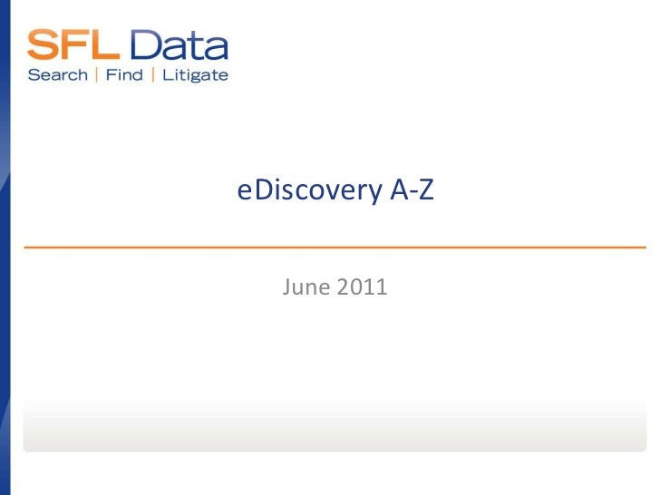 June 2011<br />eDiscovery A-Z<br />