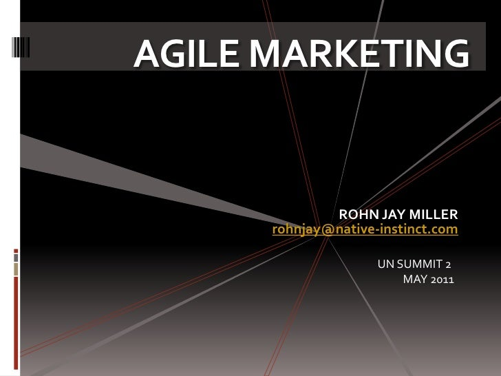 AGILE MARKETING<br />ROHN JAY MILLER<br />rohnjay@native-instinct.com<br />UN SUMMIT 2 <br />MAY 2011<br />