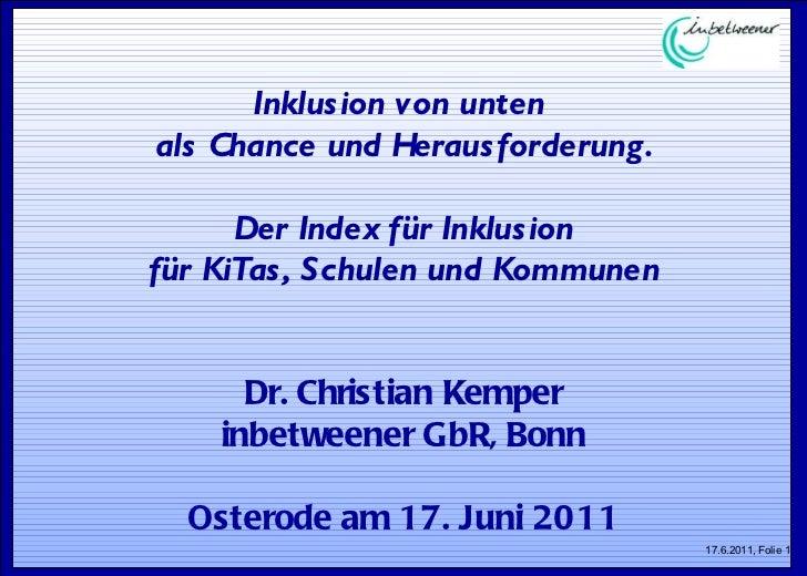 Inklusion von unten  als Chance und Herausforderung. Der Index für Inklusion für KiTas, Schulen und Kommunen Dr. Christian...