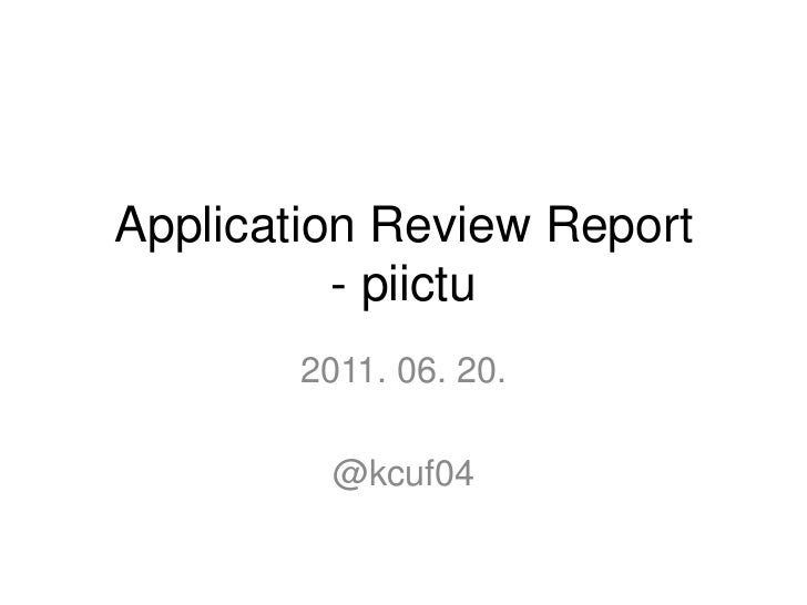 Application Review Report- piictu<br />2011. 06. 20.<br />@kcuf04<br />