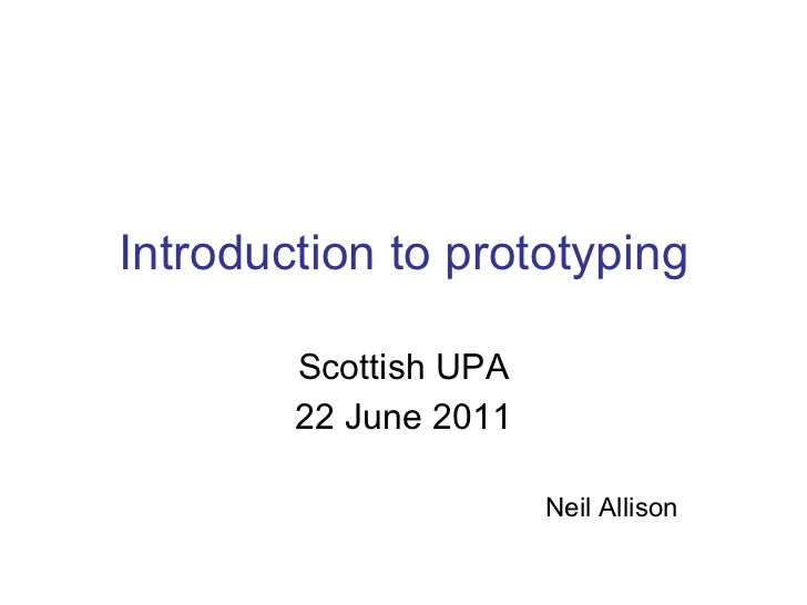 Introduction to prototyping Scottish UPA 22 June 2011 Neil Allison