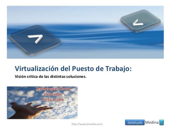 <<br />><br />Virtualización del Puesto de Trabajo:<br />Visión crítica de las distintas soluciones.<br />Tecnologias Cl...