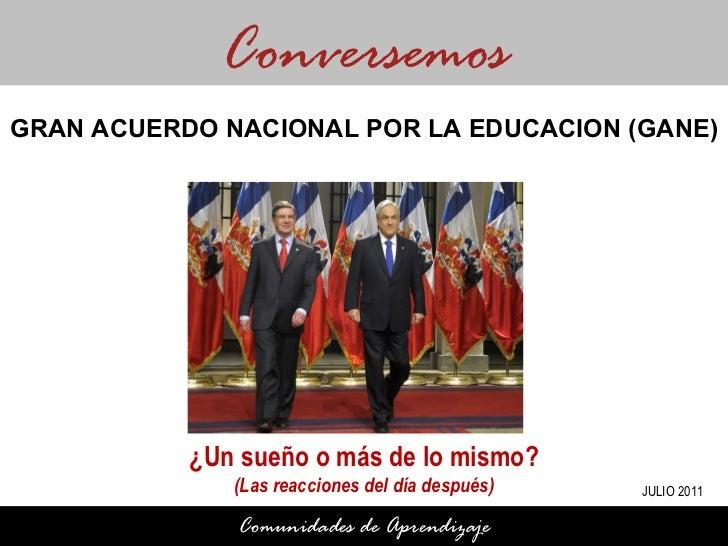 ¿Un sueño o más de lo mismo? (Las reacciones del día después) Conversemos Comunidades de Aprendizaje GRAN ACUERDO NACIONAL...