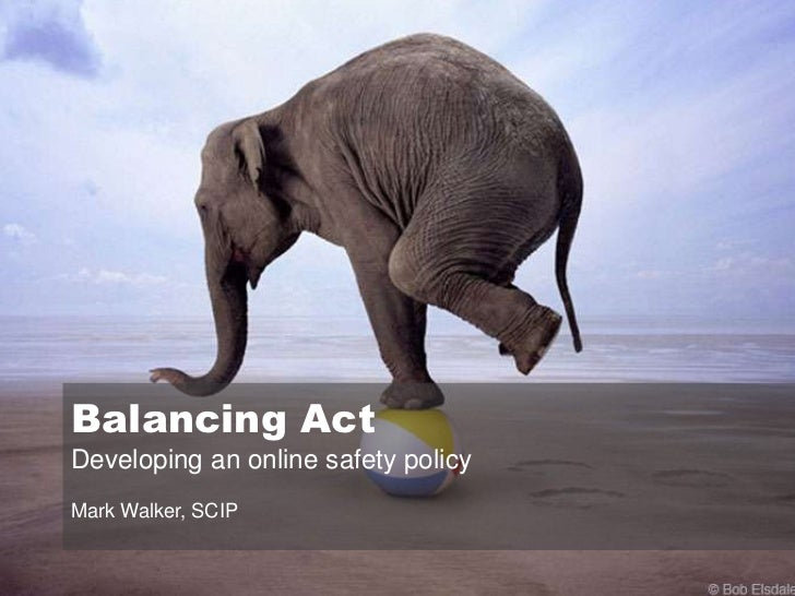 Balancing Act<br />Developing an online safety policy<br />Mark Walker, SCIP<br />