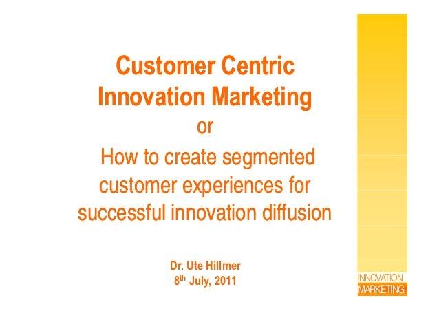 Customer CentricCustomer Centric Innovation MarketingInnovation Marketing oror How to create segmentedHow to create segmen...