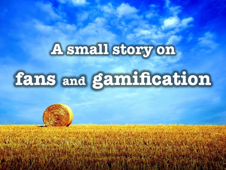A small story on !               !fans   and   gamification