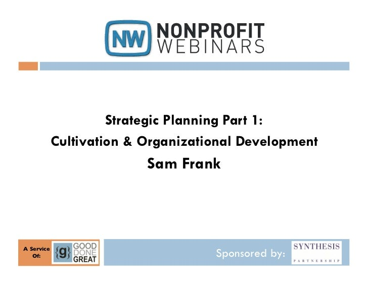 Strategic Planning Part 1:               Cultivation & Organizational Development                             Sam FrankA S...