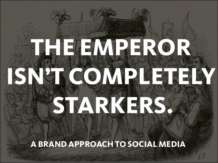 THE EMPERORISN'T COMPLETELY    STARKERS. A BRAND APPROACH TO SOCIAL MEDIA