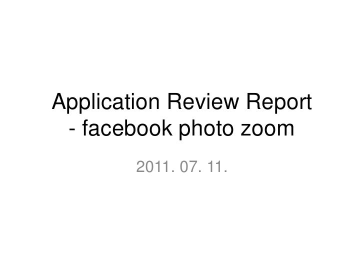Application Review Report- facebook photo zoom<br />2011. 07. 11.<br />