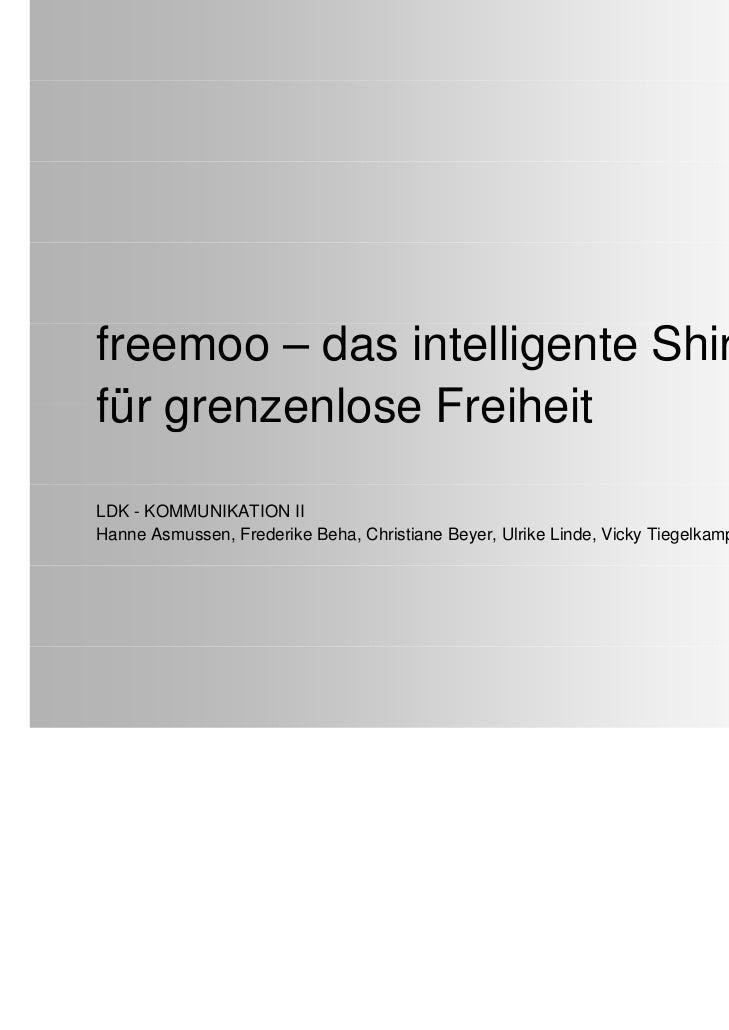 freemoo – das intelligente Shirtfür grenzenlose FreiheitLDK - KOMMUNIKATION IIHanne Asmussen, Frederike Beha, Christiane B...