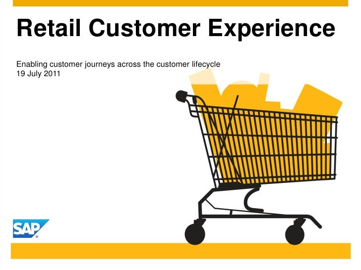 Retail Customer ExperienceEnabling customer journeys across the customer lifecycle19 July 2011