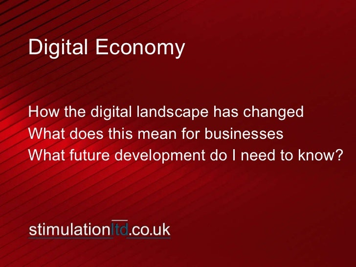 Digital Economy How the digital landscape has changed What does this mean for businesses What future development do I need...