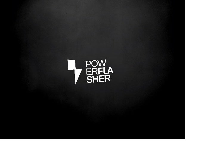 About Powerflasher.• Founded in 1997 by Carlo Blatz.• Over 40 employees.• Located in Aachen, Hamburg, San   Francisco, S...