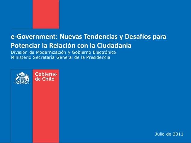 e-Government: Nuevas Tendencias y Desafíos para Potenciar la Relación con la Ciudadanía División de Modernización y Gobier...