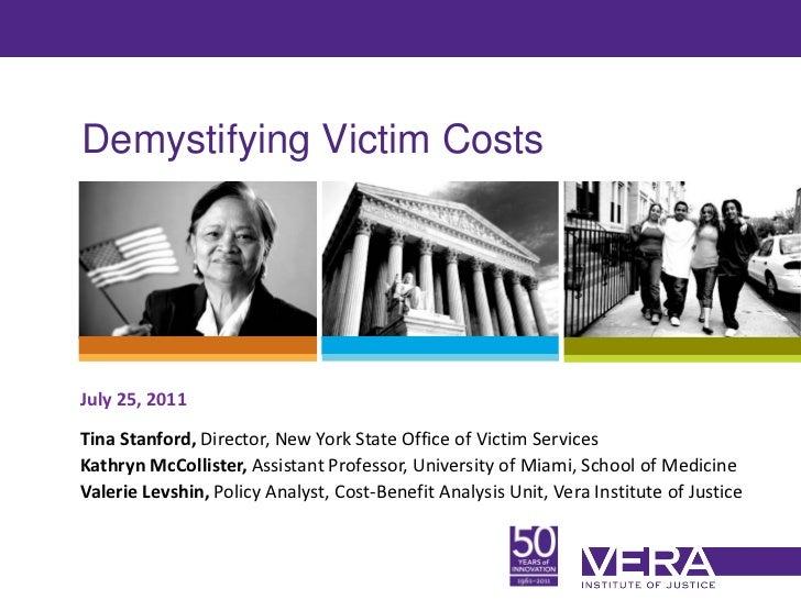 Demystifying Victim CostsJuly 25, 2011Tina Stanford, Director, New York State Office of Victim ServicesKathryn McCollister...