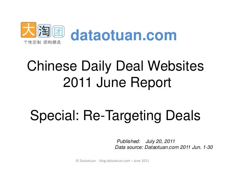 dataotuan.comChinese Daily Deal Websites     2011 June ReportSpecial: Re-Targeting Deals                               Pub...