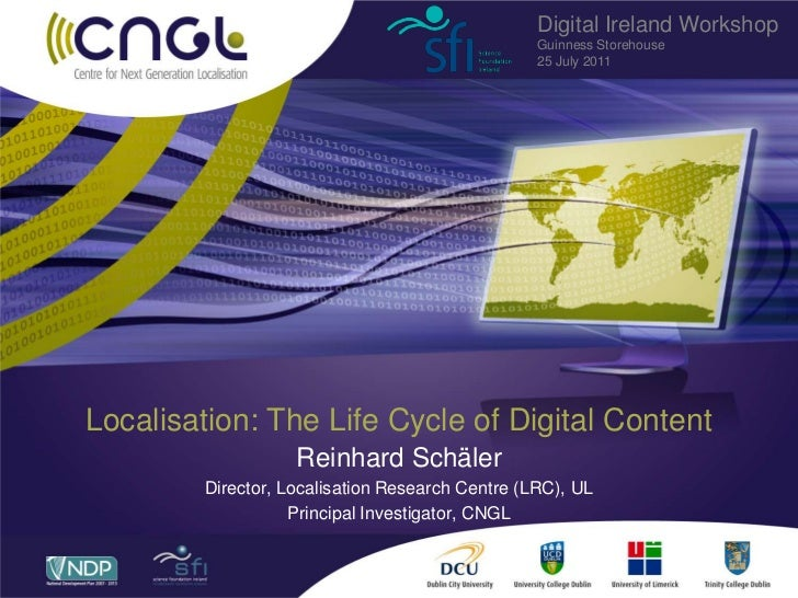 Localisation: The Life Cycle of Digital Content<br />Reinhard Schäler<br />Director, Localisation Research Centre (LRC), U...