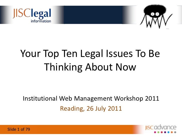Your Top Ten Legal Issues To Be Thinking About Now<br />Institutional Web Management Workshop 2011<br />Reading, 26 July 2...