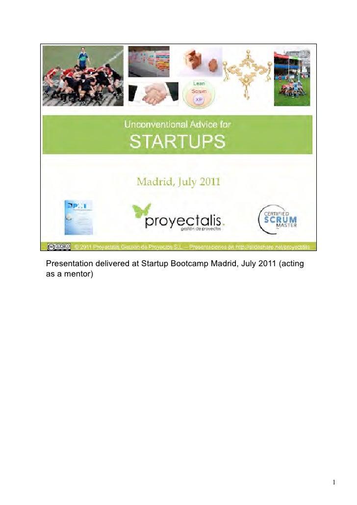 Presentation delivered at Startup Bootcamp Madrid, July 2011 (actingas a mentor)                                          ...
