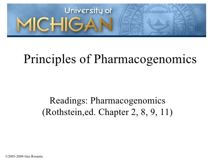 Principles of Pharmacogenomics Readings: Pharmacogenomics (Rothstein,ed. Chapter 2, 8, 9, 11) ©2003-2008 Gus Rosania