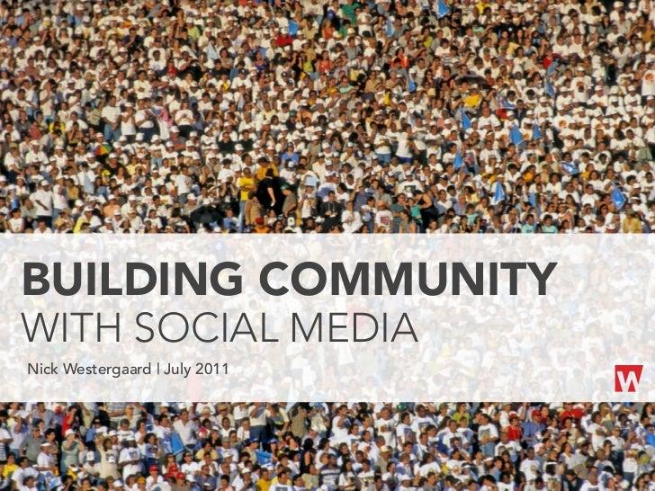 BUILDING COMMUNITYWITH SOCIAL MEDIANick Westergaard   July 2011
