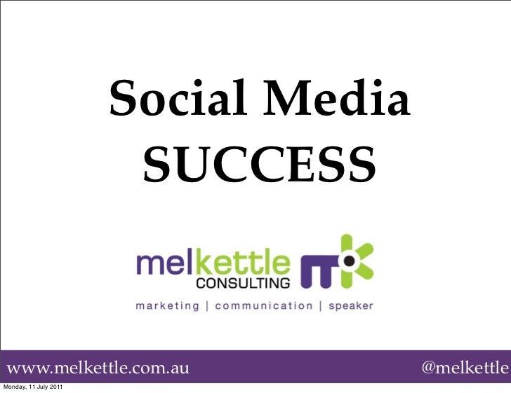 Social Media                        SUCCESSwww.melkettle.com.au                  @melkettleMonday, 11 July 2011