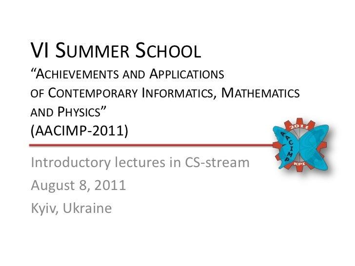 "VI Summer School""Achievements and Applicationsof Contemporary Informatics, Mathematics and Physics""(AACIMP-2011)<br />Intr..."
