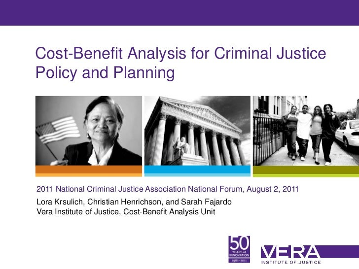 Cost-Benefit Analysis for Criminal JusticePolicy and Planning2011 National Criminal Justice Association National Forum, Au...