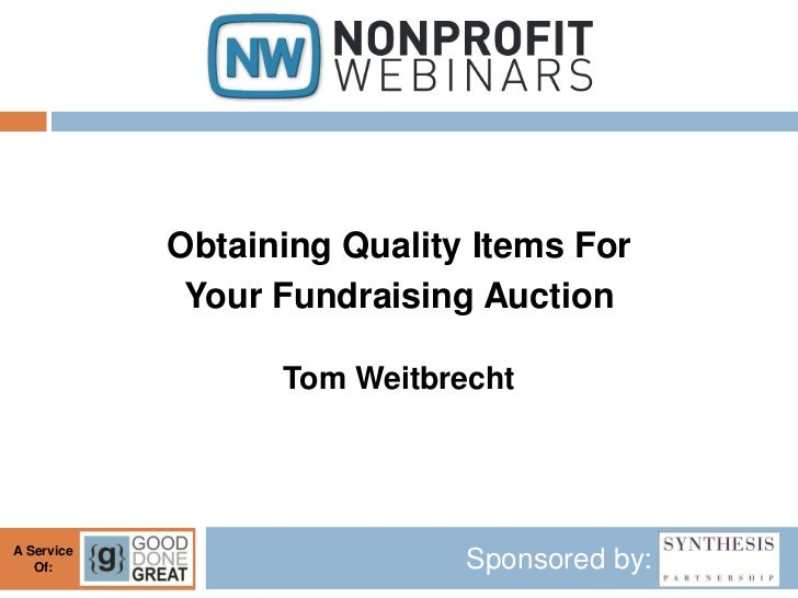 Obtaining Quality Items For             Your Fundraising Auction                  Tom WeitbrechtA Service   Of:           ...