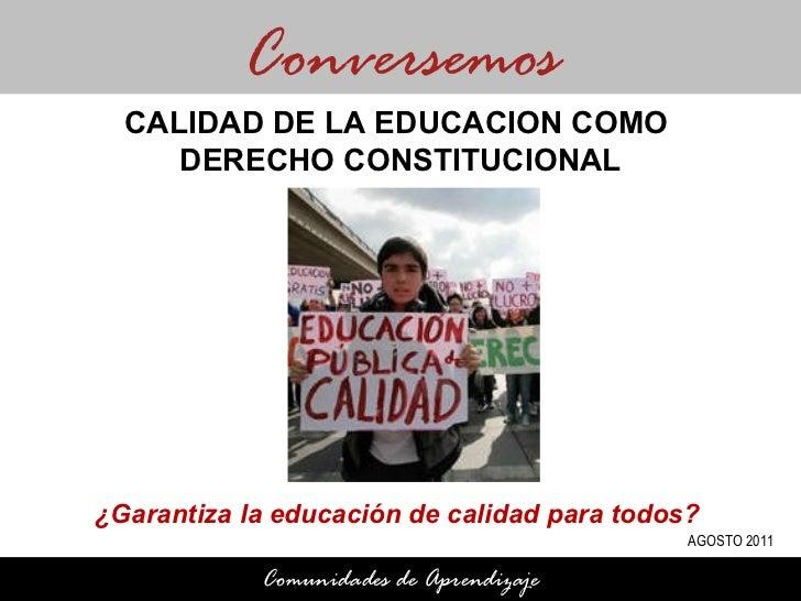¿Garantiza la educación de calidad para todos?  Conversemos Comunidades de Aprendizaje CALIDAD DE LA EDUCACION COMO  DEREC...