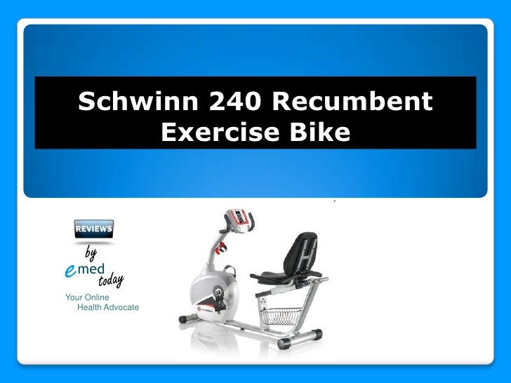 e<br />med<br />today<br />Schwinn 240 Recumbent Exercise Bike<br />by<br />Your Online<br />     Health Advocate<br />