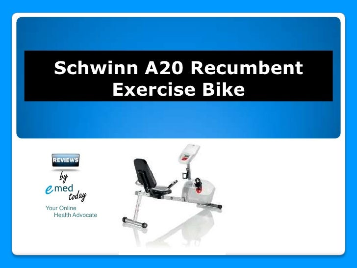 e<br />med<br />today<br />Schwinn A20 Recumbent Exercise Bike<br />by<br />Your Online<br />     Health Advocate<br />