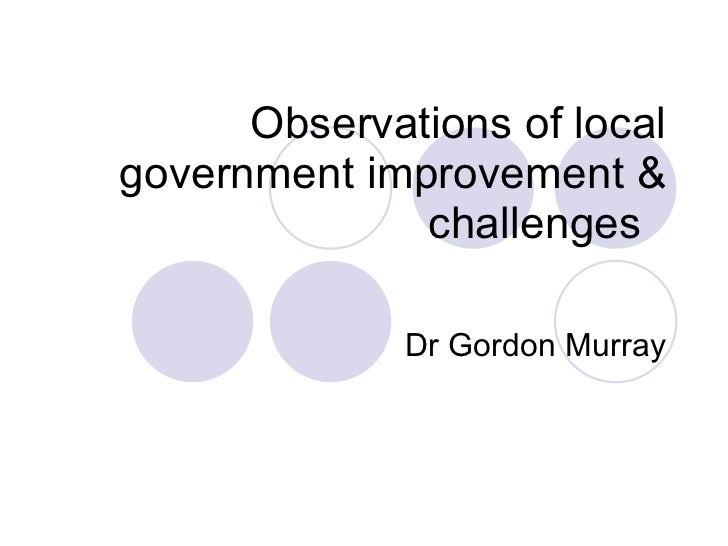 Observations of local government improvement & challenges  Dr Gordon Murray