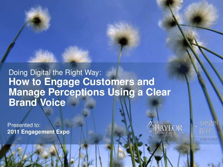 Doing Digital the Right Way:How to Engage Customers andManage Perceptions Using a ClearBrand VoicePresented to:2011 Engage...