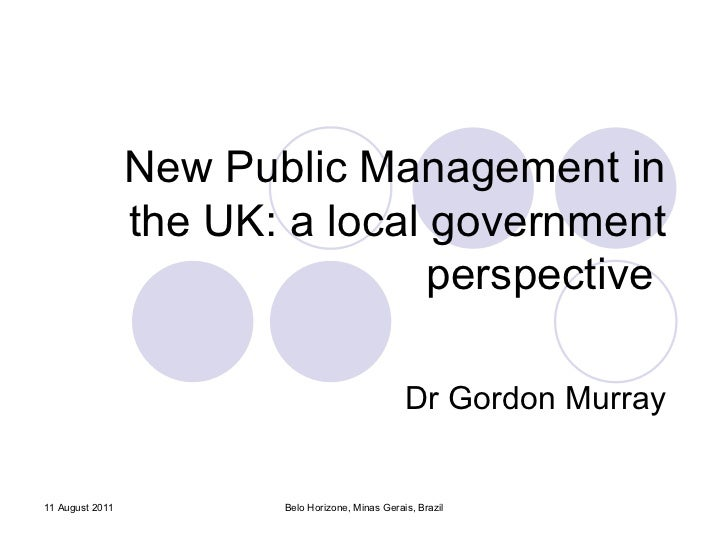 New Public Management in the UK: a local government perspective  Dr Gordon Murray Belo Horizone, Minas Gerais, Brazil 11 A...