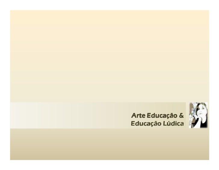 Arte Educação &Educação Lúdica