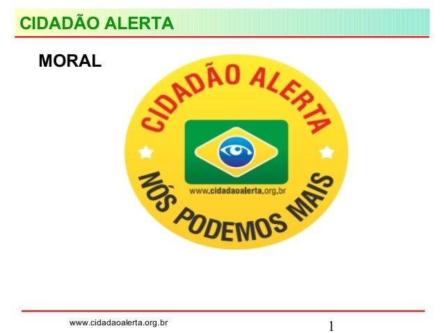 1www.cidadaoalerta.org.br CIDADÃO ALERTA MORAL