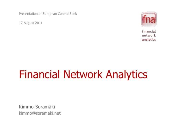 Presentation at European Central Bank<br />17 August 2011<br />Financial Network Analytics<br />Kimmo Soramäki<br />kimmo@...