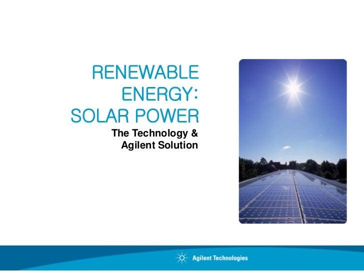 RENEWABLE     ENERGY:SOLAR POWER   The Technology &     Agilent Solution