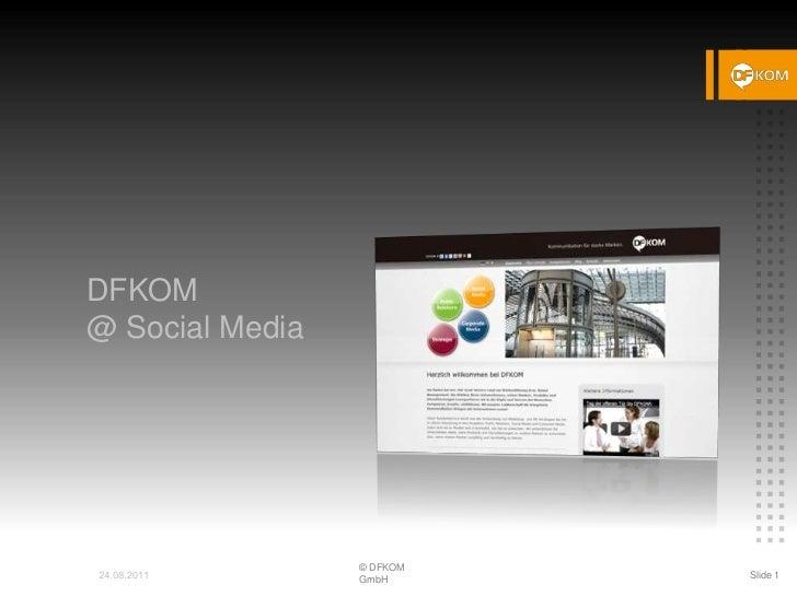 DFKOM @Social Media <br />© DFKOM GmbH<br />Slide 1<br />24.08.2011<br />