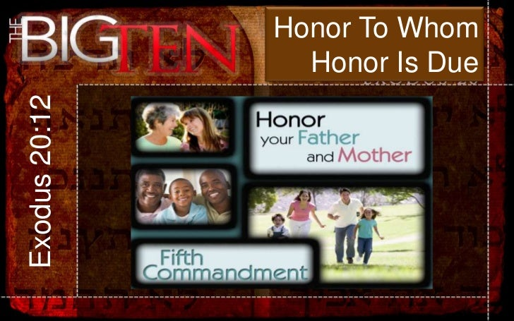 Honor To Whom<br />Honor Is Due<br />Exodus 20:12<br />