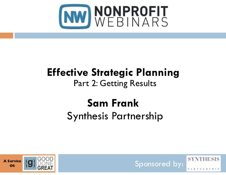 Effective Strategic Planning                    Part 2: Getting Results	                       Sam Frank                  ...