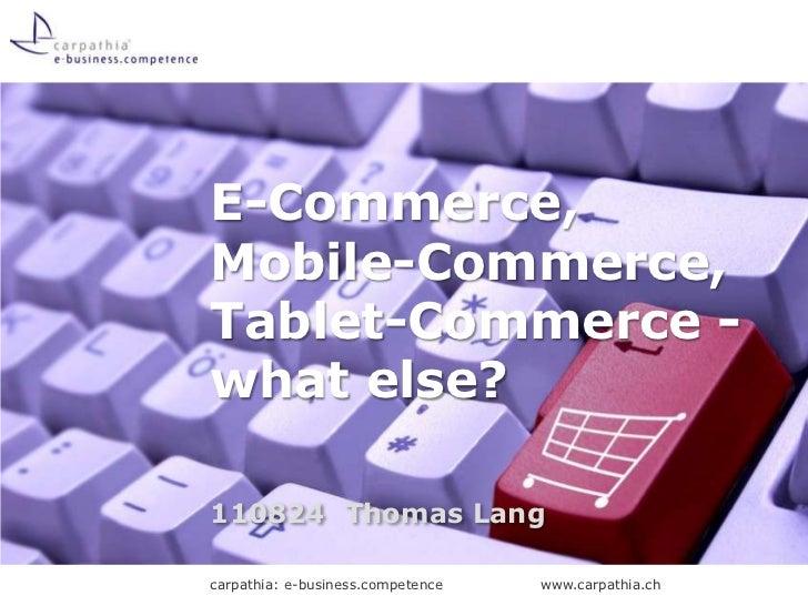 E-Commerce, Mobile-Commerce, Tablet-Commerce - whatelse?<br />110824Thomas Lang<br />
