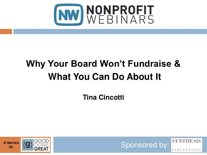 Why Your Board Won't Fundraise &                What You Can Do About It                       Tina CincottiA Service   Of...