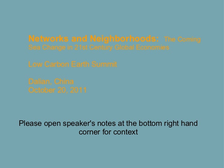 Networks and Neighborhoods:  The Coming Sea Change in 21st Century Global Economies  Low Carbon Earth Summit  Dalian,...