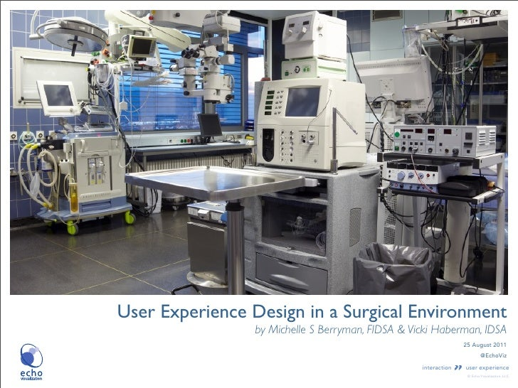 User Experience Design in a Surgical Environment                by Michelle S Berryman, FIDSA & Vicki Haberman, IDSA      ...