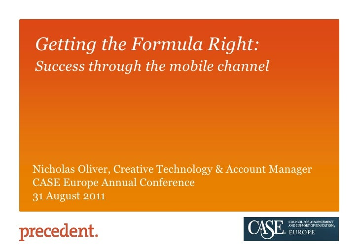 Getting the Formula Right: <br />Success through the mobile channel<br />Nicholas Oliver, Creative Technology & Account Ma...