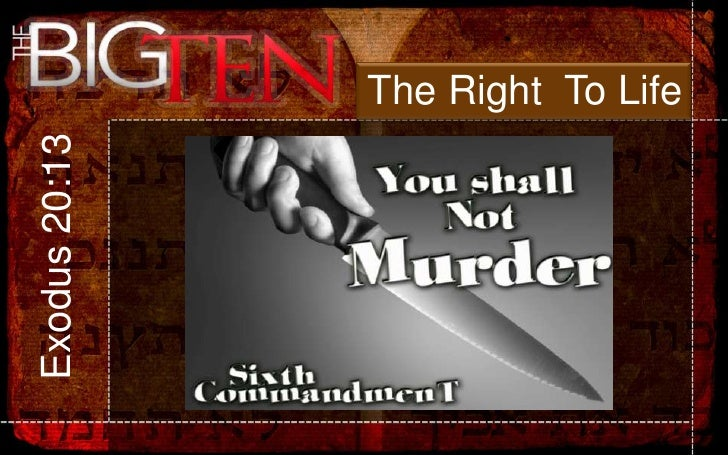 The Right  To Life<br />Exodus 20:13<br />