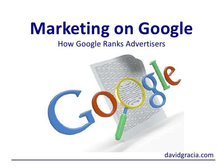 Marketing onGoogle<br />How Google Ranks Advertisers<br />davidgracia.com<br />