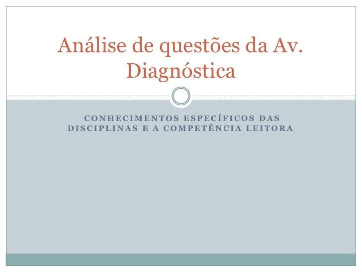 Análise de questões da Av.       Diagnóstica    CONHECIMENTOS ESPECÍFICOS DAS DISCIPLINAS E A COMPETÊNCIA LEITORA
